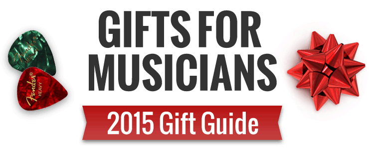 Gifts for Musicians - 2015 Holiday Gift Guide