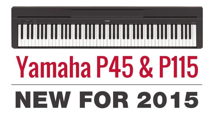 New Yamaha P115 And P45 Pianos Updates To P105 P35